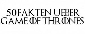 50 Fakten über Game of Thrones